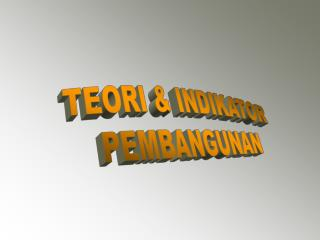 TEORI & INDIKATOR PEMBANGUNAN