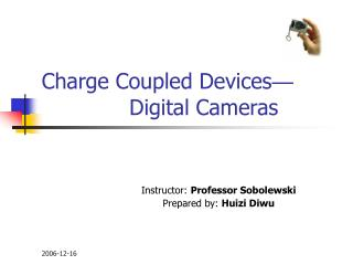 Charge Coupled Devices �              Digital Cameras