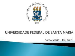 UNIVERSIDADE FEDERAL DE SANTA MARIA Santa Maria – RS, Brazil