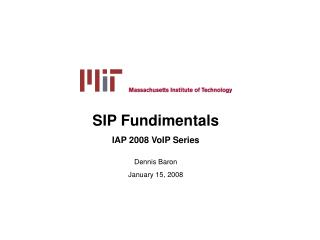 SIP Fundimentals IAP 2008 VoIP Series Dennis Baron January 15, 2008