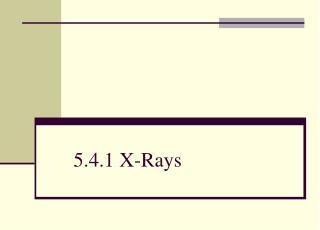 5.4.1 X-Rays