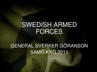 SWEDISH ARMED FORCES GENERAL SVERKER GÖRANSON SAMÖ KKÖ 2011