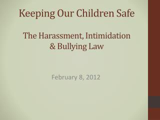 Keeping Our Children Safe The Harassment , Intimidation  &  Bullying Law