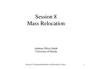 Session 8 Mass Relocation Anthony Oliver-Smith  University of Florida