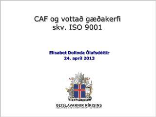 CAF og  vottað gæðakerfi skv . ISO 9001
