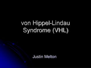 von Hippel-Lindau Syndrome (VHL)