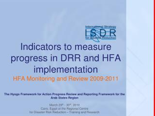Indicators to measure progress in DRR and HFA implementation HFA Monitoring and Review 2009-2011