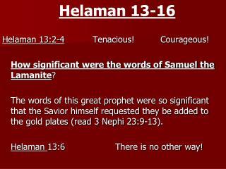 Helaman 13-16 Helaman 13:2-4   Tenacious!    Courageous!