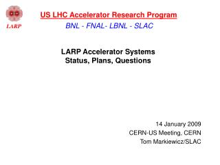 LARP Accelerator Systems  Status, Plans, Questions