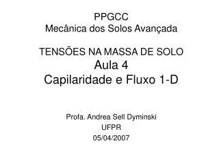 PPGCC Mecânica dos Solos Avançada TENSÕES NA MASSA DE SOLO Aula 4 Capilaridade e Fluxo 1-D