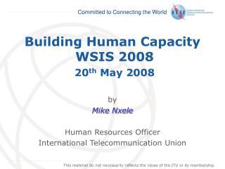 Building Human Capacity  WSIS 2008 20 th  May 2008