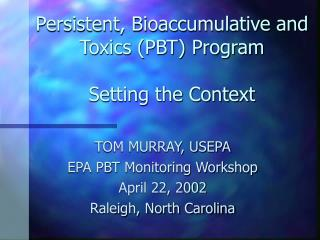 Persistent, Bioaccumulative and Toxics (PBT) Program Setting the Context