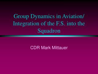 Group Dynamics in Aviation/ Integration of the F.S. into the Squadron