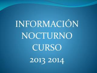 INFORMACIÓN NOCTURNO CURSO 2013 2014