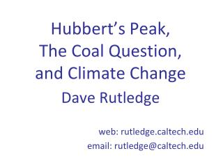 Hubbert's Peak,   The Coal Question,  and Climate Change Dave Rutledge