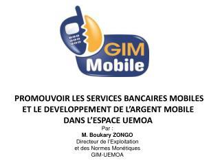 Par : M. Boukary ZONGO Directeur de l'Exploitation et des Normes Monétiques GIM-UEMOA