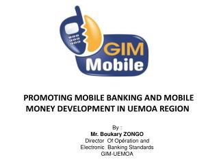By : Mr. Boukary ZONGO Director  Of Op�ration and Electronic  Banking Standards GIM-UEMOA