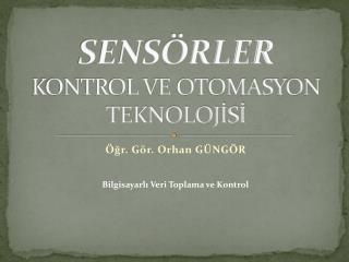 SENSÖRLER KONTROL VE OTOMASYON TEKNOLOJİSİ