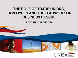 THE ROLE OF TRADE UNIONS, EMPLOYEES AND THEIR ADVISORS IN BUSINESS RESCUE