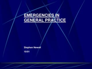 EMERGENCIES IN GENERAL PRACTICE Stephen Newell 10/01