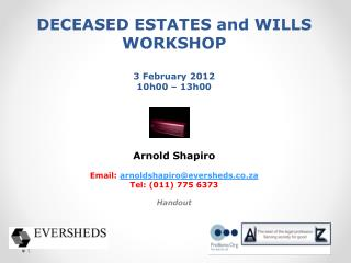 DECEASED ESTATES and WILLS WORKSHOP 3  February 2012 10h00 – 13h00