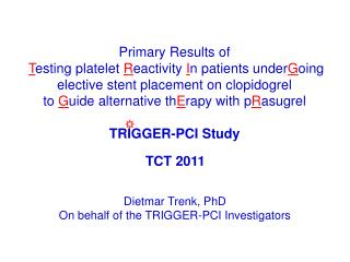 Dietmar Trenk, PhD On behalf of the TRIGGER-PCI Investigators