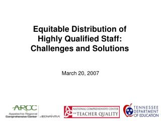 Equitable Distribution of  Highly Qualified Staff:   Challenges and Solutions