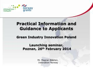 Practical Information and  Guidance to Applicants Green Industry Innovation Poland