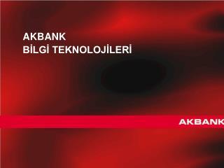 A K BANK  BİLGİ TEKNOLOJİLERİ