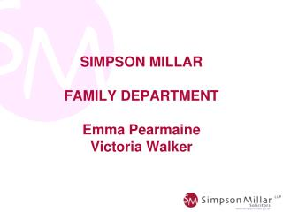 SIMPSON MILLAR FAMILY DEPARTMENT  Emma Pearmaine Victoria Walker