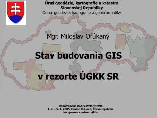 Stav budovania GIS v rezorte ÚGKK SR