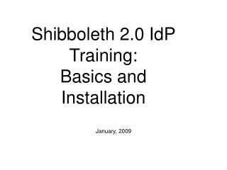 Shibboleth 2.0 IdP Training: Basics and Installation