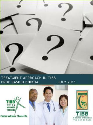 treatment APPROACH IN TIBB prof Rashid  Bhikha               July  2011