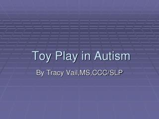 Toy Play in Autism