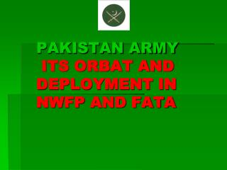 PAKISTAN ARMY ITS ORBAT AND      DEPLOYMENT IN  NWFP AND FATA