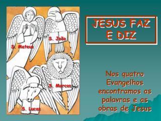 JESUS FAZ E DIZ