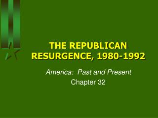THE REPUBLICAN RESURGENCE, 1980-1992