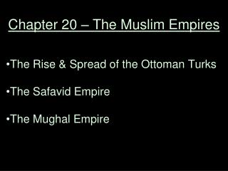 Chapter 20 � The Muslim Empires