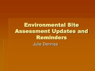 Environmental Site Assessment Updates and Reminders