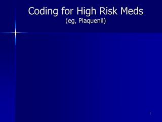 Coding for High Risk Meds     (eg, Plaquenil)