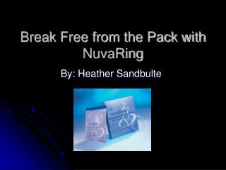 Break Free from the Pack with NuvaRing
