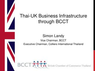 Thai-UK Business  Infrastructure through BCCT Simon Landy Vice Chairman , BCCT