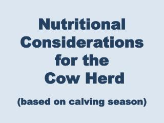 Nutritional Considerations  for the   Cow Herd