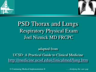PSD Thorax and Lungs  Respiratory Physical Exam  Joel Niznick MD FRCPC   adapted from UCSD: A Practical Guide to Clinica