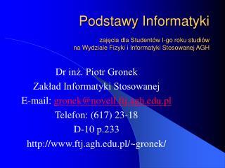 Dr inż. Piotr Gronek Zakład Informatyki Stosowanej E-mail:  gronek@novell.ftj.agh.pl