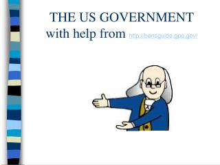 THE US GOVERNMENT with help from  bensguide.gpo/