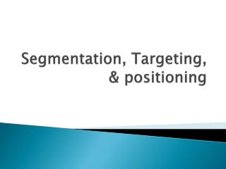 Segmentation, Targeting, & positioning