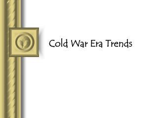 Cold War Era Trends 1945-1991