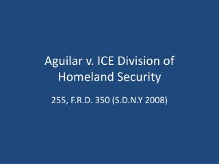 Aguilar v. ICE Division of Homeland Security