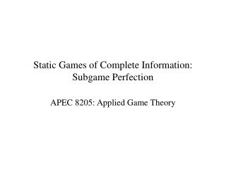 Static Games of Complete Information: Subgame Perfection